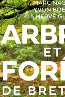 Présentation en avant-première d'un nouvel ouvrage : Arbres et Forêts de Bretagne, éditions Ouest-France